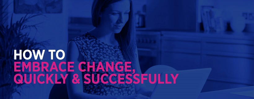 How to embrace change, quickly and successfully