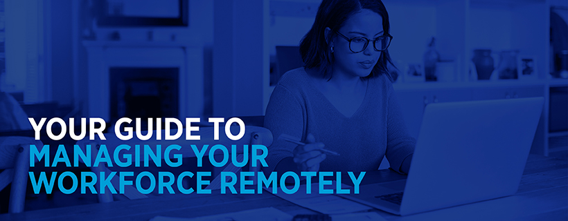 Your guide to managing your workforce remotely