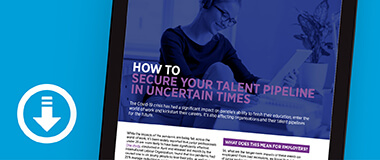 Securing your talent pipeline in uncertain times