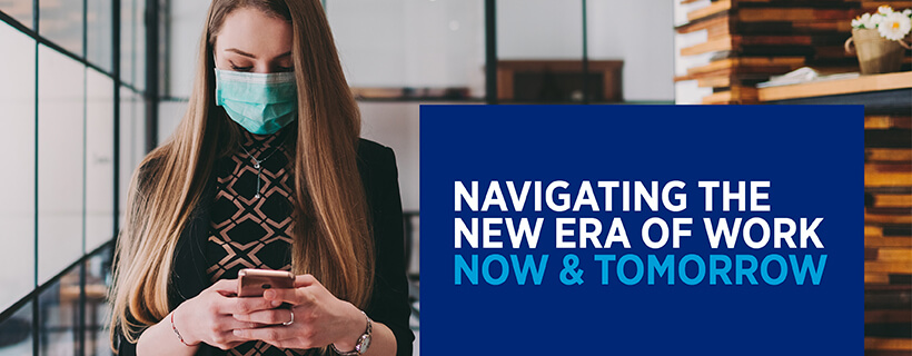 Navigating the new era of work now & tomorrow