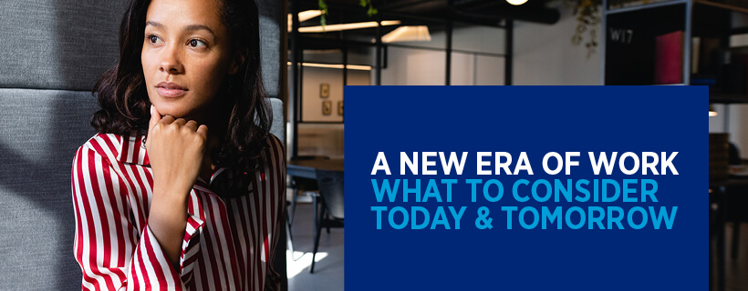A New Era of Work - what to consider toay and tomorrow